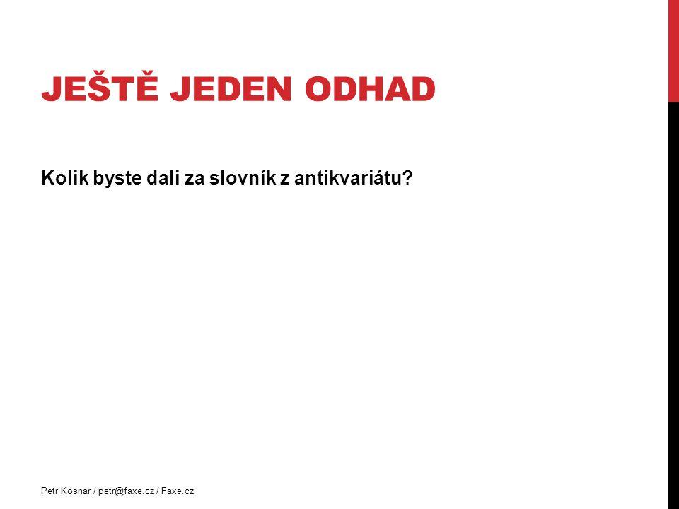 JEŠTĚ JEDEN ODHAD Kolik byste dali za slovník z antikvariátu? Petr Kosnar / petr@faxe.cz / Faxe.cz