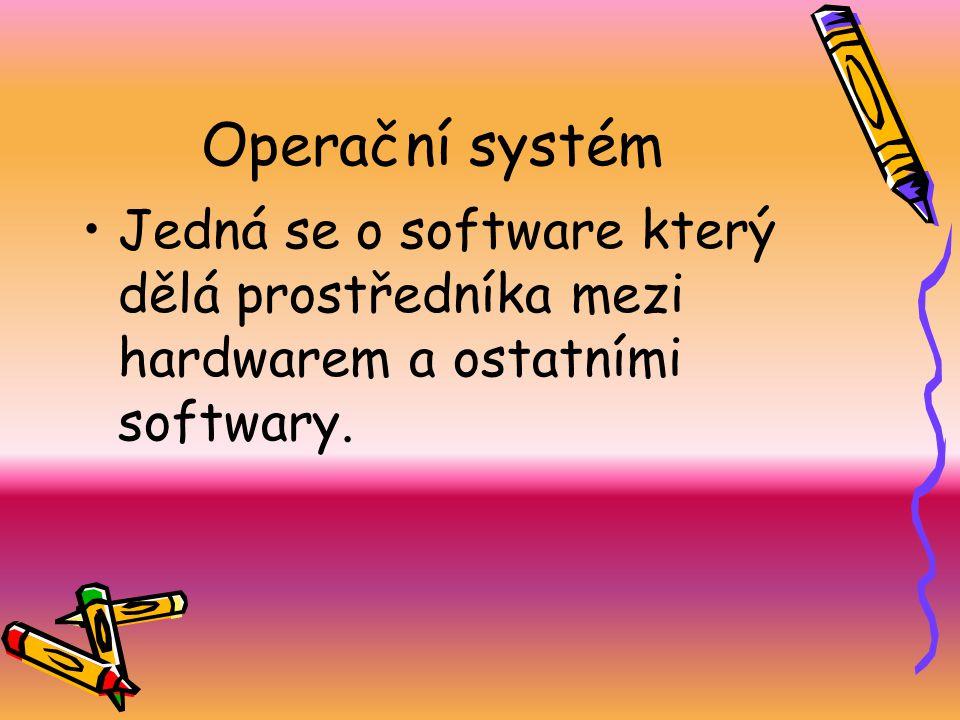 Operační systém Jedná se o software který dělá prostředníka mezi hardwarem a ostatními softwary.
