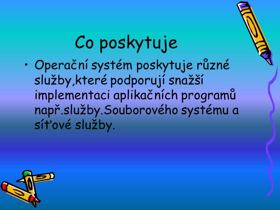 Co poskytuje Operační systém poskytuje různé služby,které podporují snažší implementaci aplikačních programů např.služby.Souborového systému a síťové služby.