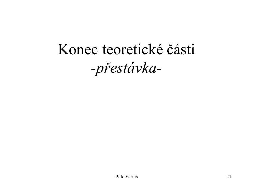 Palo Fabuš21 Konec teoretické části -přestávka-