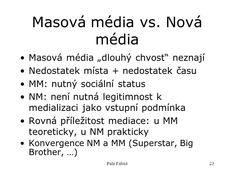 """Palo Fabuš23 Masová média vs. Nová média Masová média """"dlouhý chvost"""" neznají Nedostatek místa + nedostatek času MM: nutný sociální status NM: není nu"""