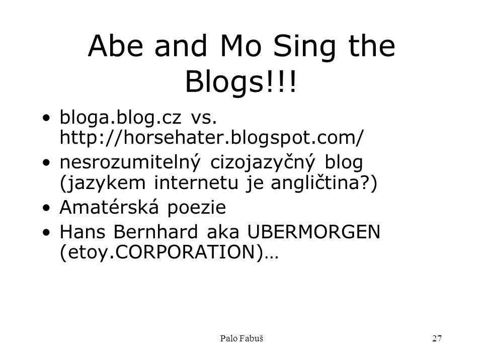 Palo Fabuš27 Abe and Mo Sing the Blogs!!. bloga.blog.cz vs.
