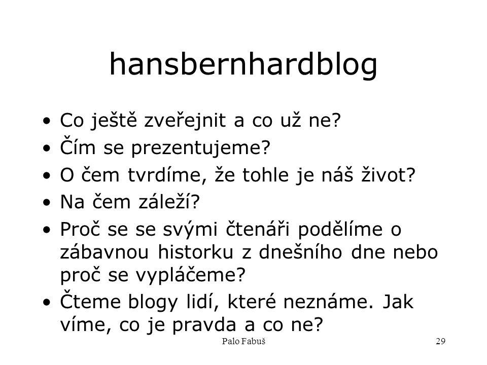 Palo Fabuš29 hansbernhardblog Co ještě zveřejnit a co už ne? Čím se prezentujeme? O čem tvrdíme, že tohle je náš život? Na čem záleží? Proč se se svým