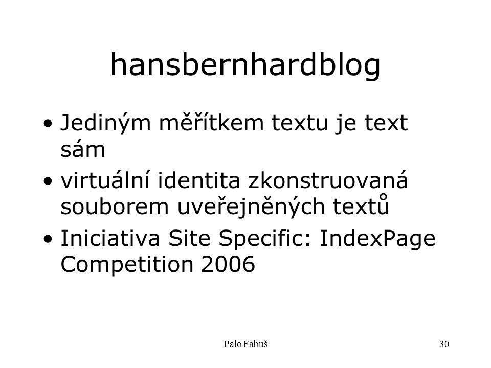 Palo Fabuš30 hansbernhardblog Jediným měřítkem textu je text sám virtuální identita zkonstruovaná souborem uveřejněných textů Iniciativa Site Specific: IndexPage Competition 2006