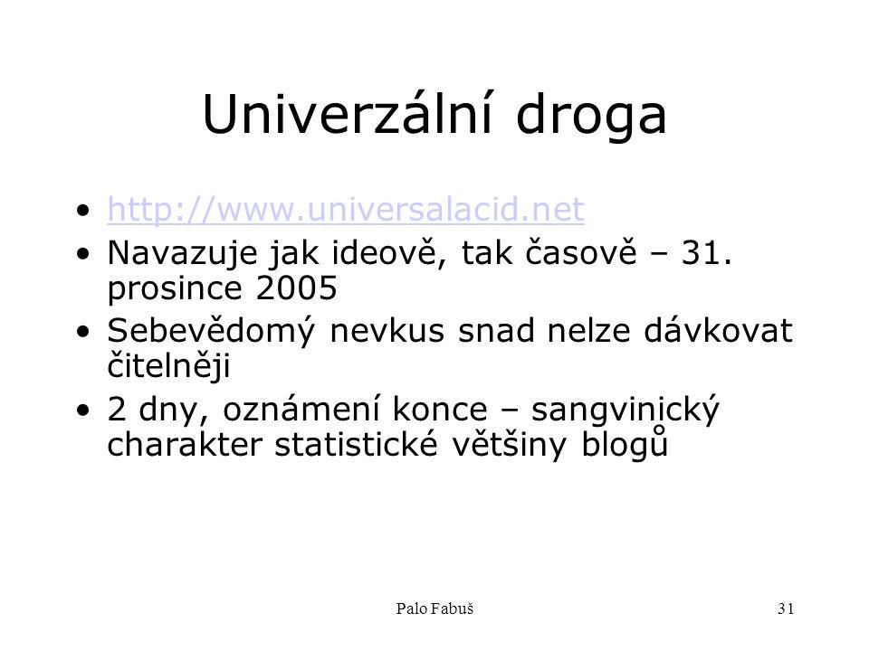 Palo Fabuš31 Univerzální droga http://www.universalacid.net Navazuje jak ideově, tak časově – 31. prosince 2005 Sebevědomý nevkus snad nelze dávkovat