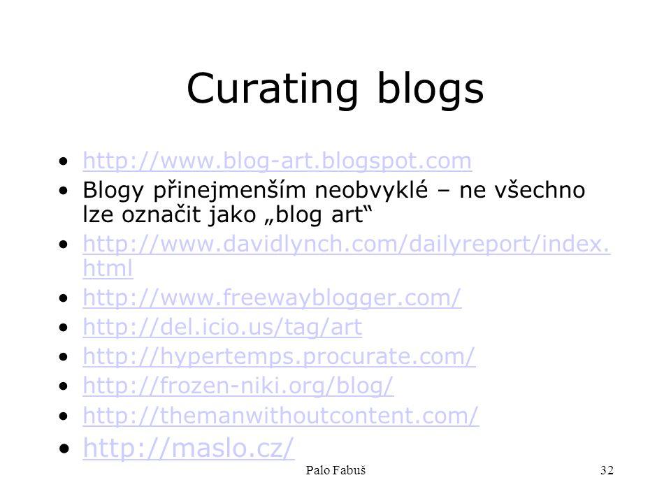 """Palo Fabuš32 Curating blogs http://www.blog-art.blogspot.com Blogy přinejmenším neobvyklé – ne všechno lze označit jako """"blog art"""" http://www.davidlyn"""