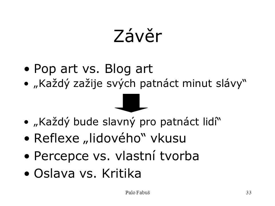 Palo Fabuš33 Závěr Pop art vs.
