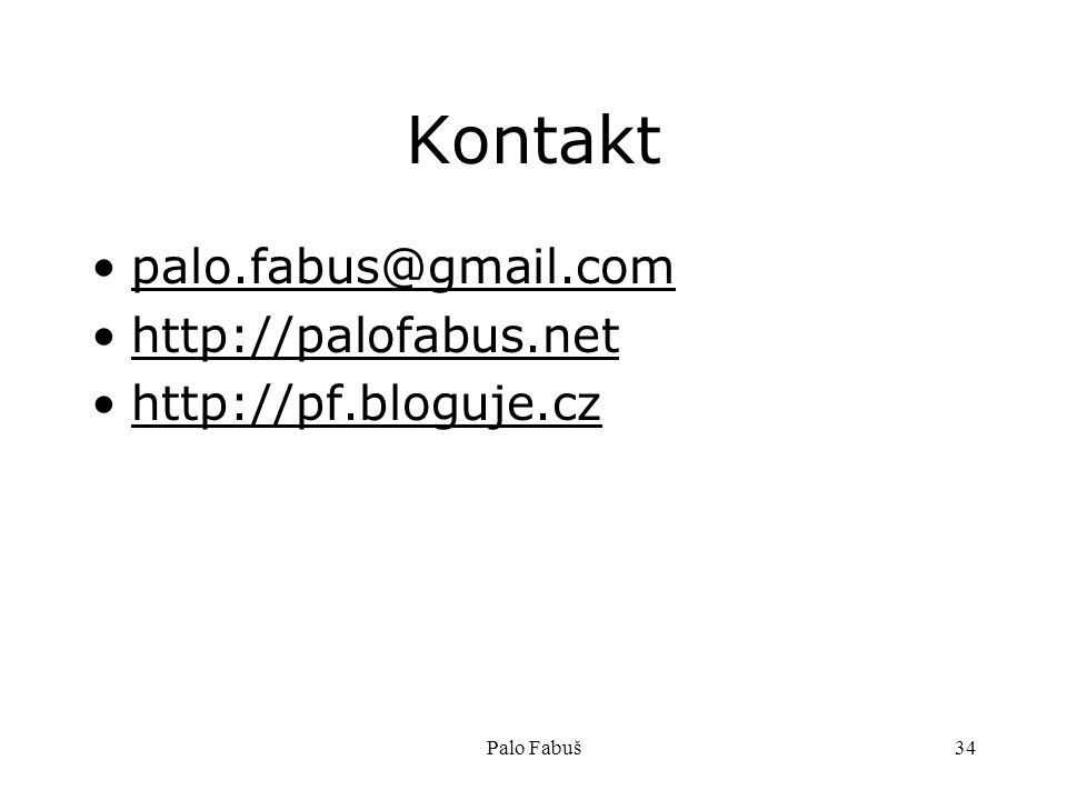 Palo Fabuš34 Kontakt palo.fabus@gmail.com http://palofabus.net http://pf.bloguje.cz
