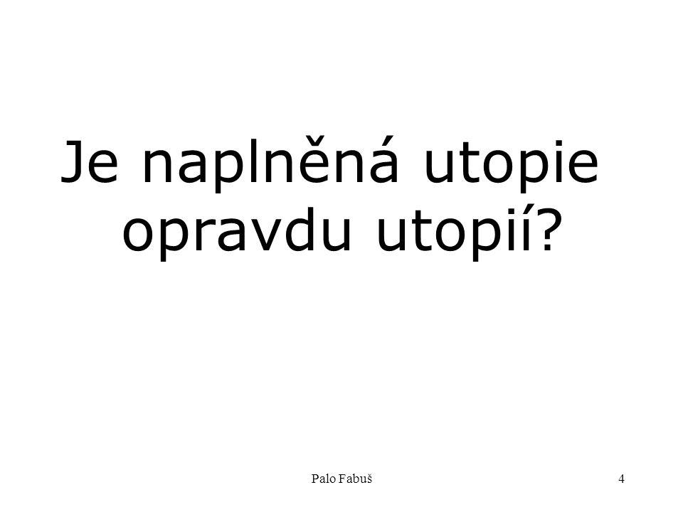 Palo Fabuš4 Je naplněná utopie opravdu utopií?