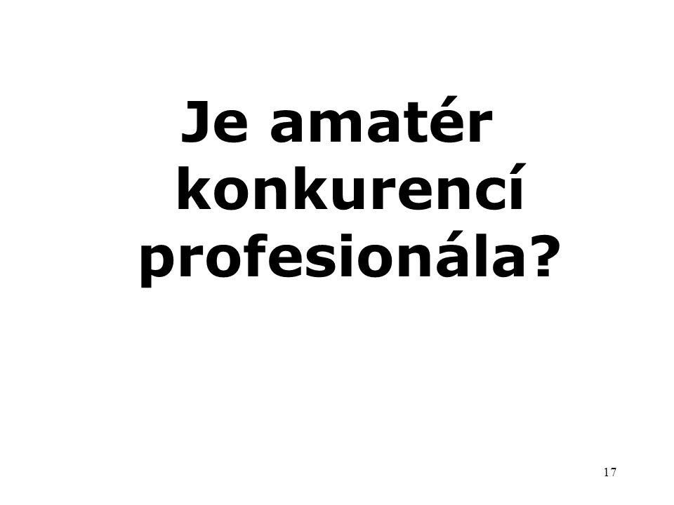 17 Je amatér konkurencí profesionála