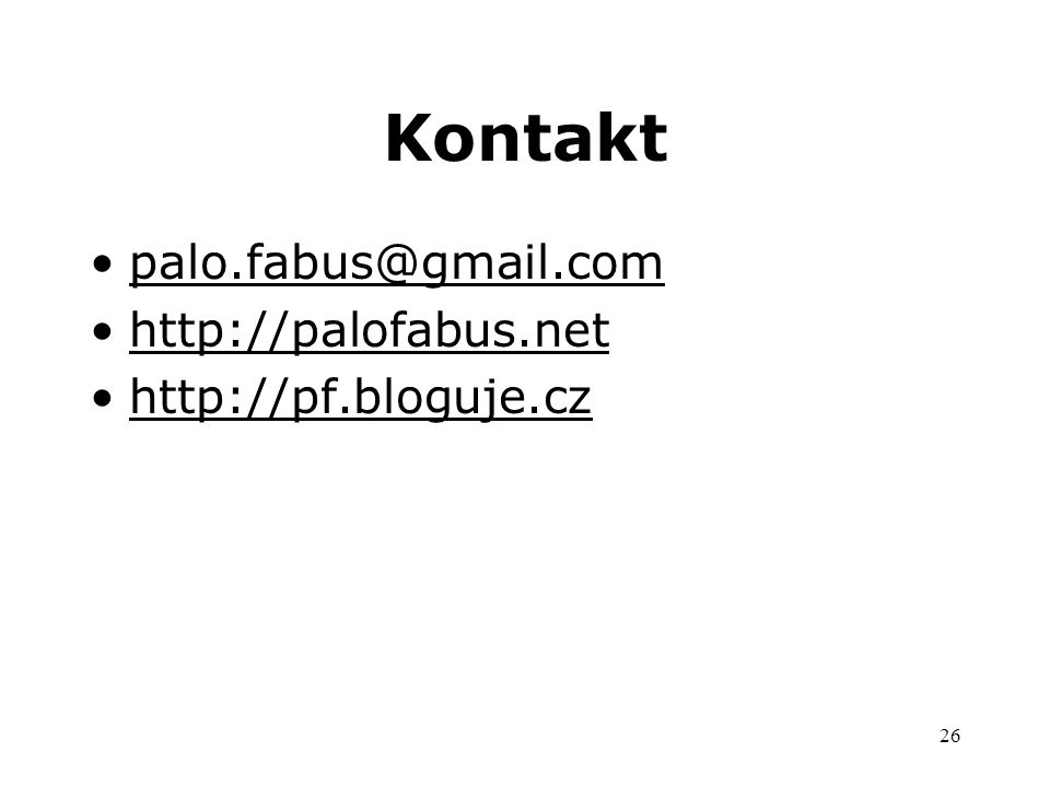 26 Kontakt palo.fabus@gmail.com http://palofabus.net http://pf.bloguje.cz