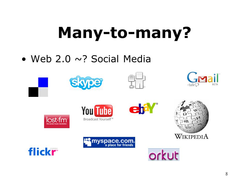 8 Many-to-many? Web 2.0 ~? Social Media