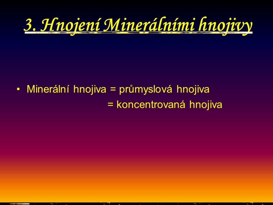 3. Hnojení Minerálními hnojivy Minerální hnojiva = průmyslová hnojiva = koncentrovaná hnojiva
