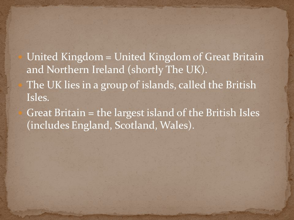 United Kingdom = United Kingdom of Great Britain and Northern Ireland (shortly The UK).