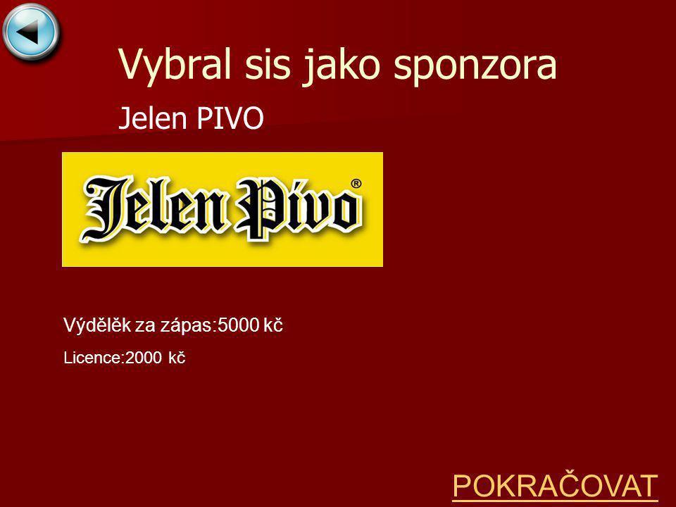 Vybral sis jako sponzora Jelen PIVO POKRAČOVAT Výdělěk za zápas:5000 kč Licence:2000 kč