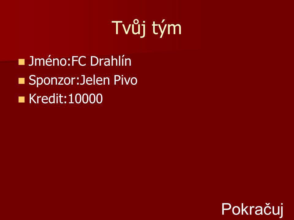Tvůj tým Jméno:FC Drahlín Sponzor:Jelen Pivo Kredit:10000 Pokračuj