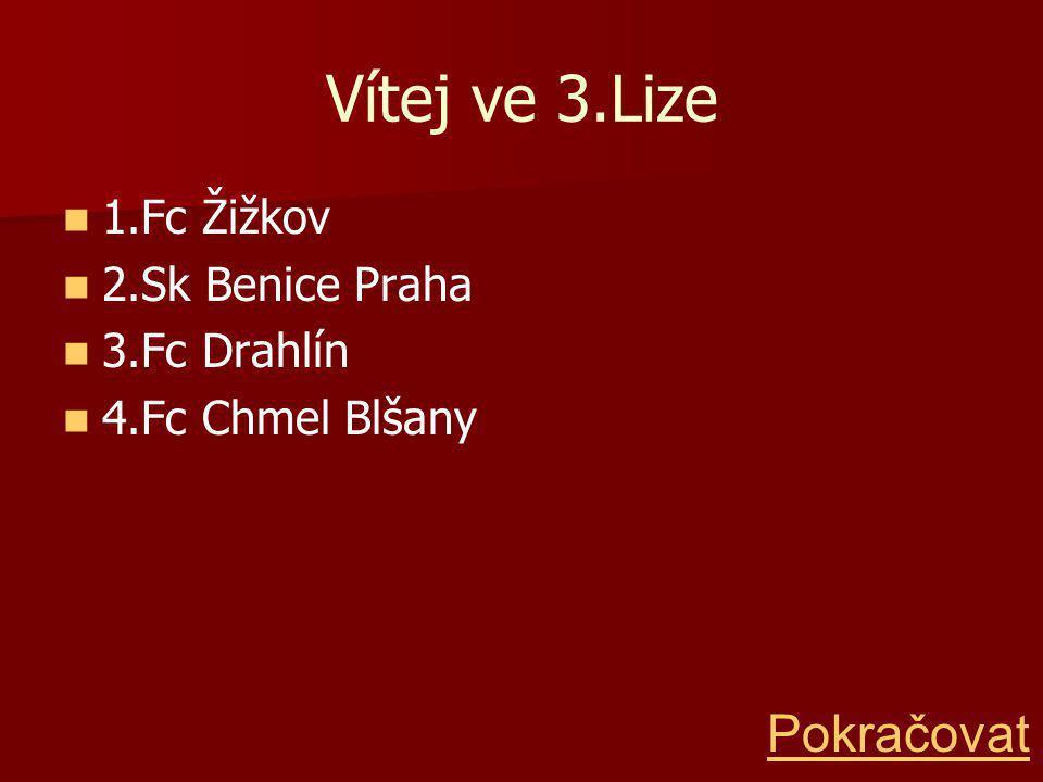 Vítej ve 3.Lize 1.Fc Žižkov 2.Sk Benice Praha 3.Fc Drahlín 4.Fc Chmel Blšany Pokračovat