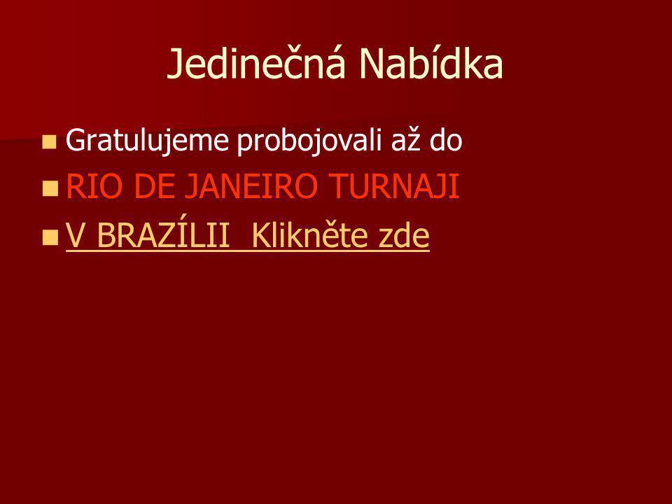 Jedinečná Nabídka Gratulujeme probojovali až do RIO DE JANEIRO TURNAJI V BRAZÍLII Klikněte zde