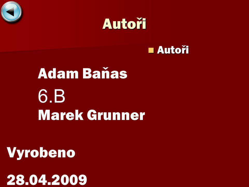 Autoři Autoři Autoři Adam Baňas Marek Grunner Vyrobeno 28.04.2009 6.B