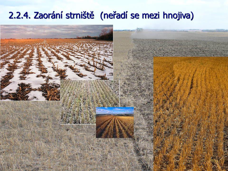 2.2.4. Zaorání strniště (neřadí se mezi hnojiva)