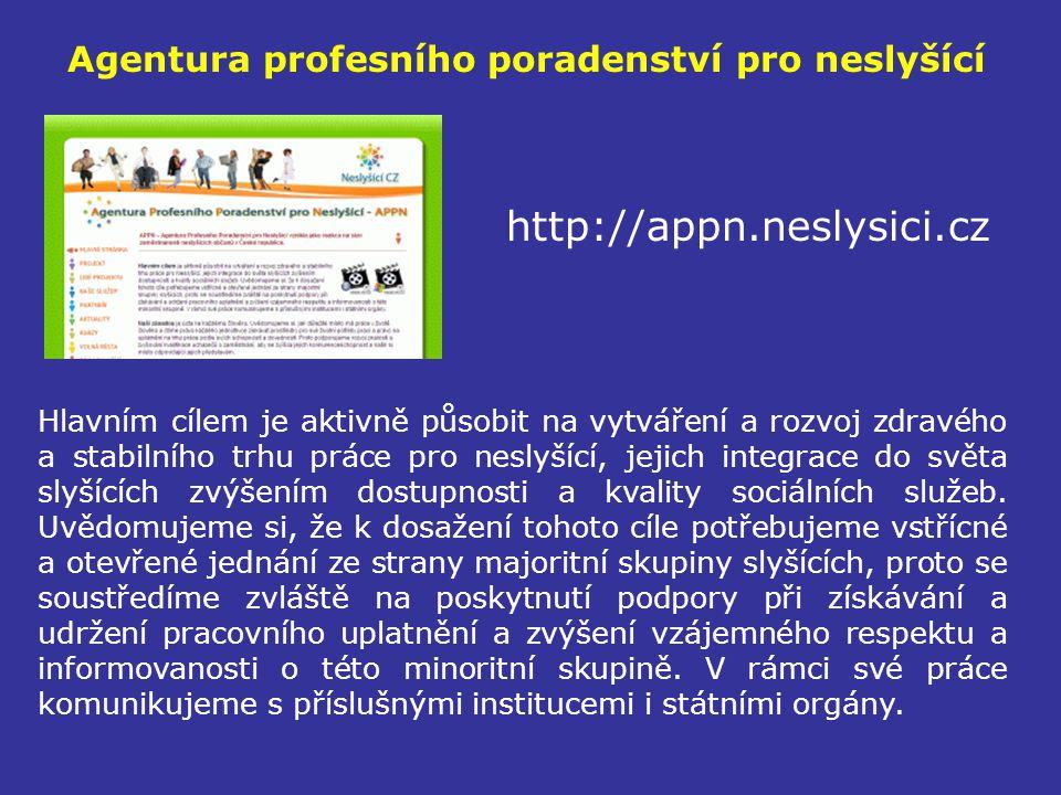 Agentura profesního poradenství pro neslyšící http://appn.neslysici.cz Hlavním cílem je aktivně působit na vytváření a rozvoj zdravého a stabilního tr