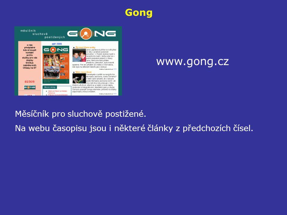 Gong www.gong.cz Měsíčník pro sluchově postižené. Na webu časopisu jsou i některé články z předchozích čísel.