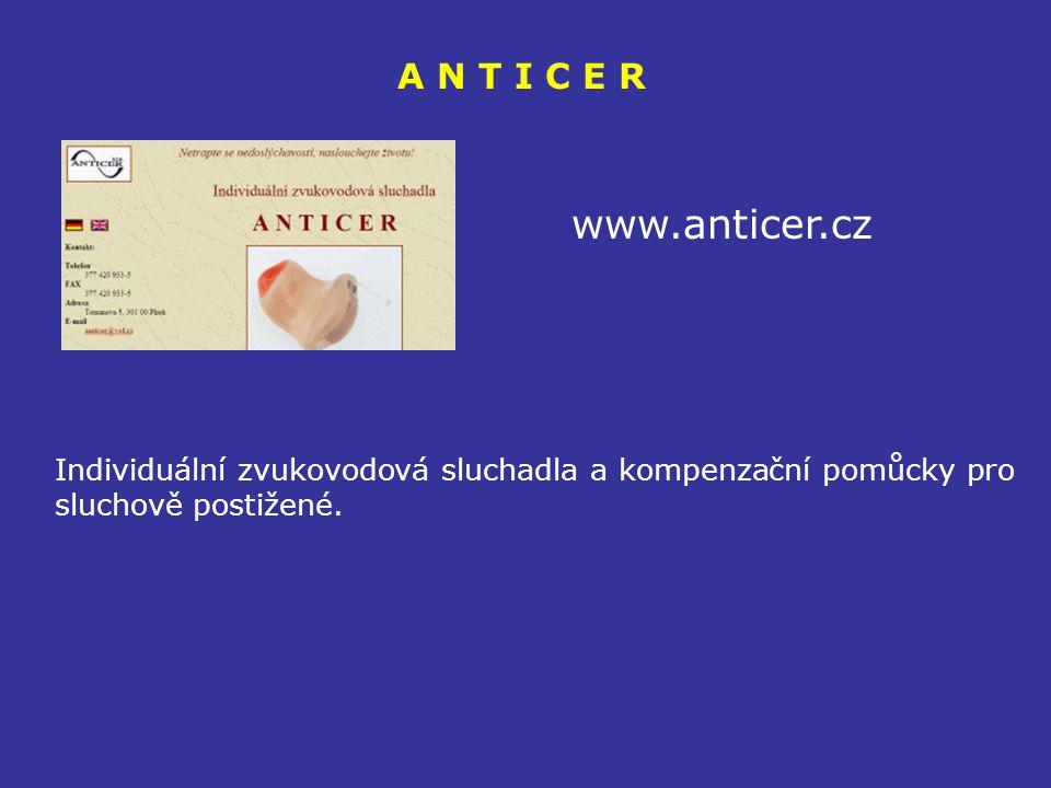 A N T I C E R www.anticer.cz Individuální zvukovodová sluchadla a kompenzační pomůcky pro sluchově postižené.