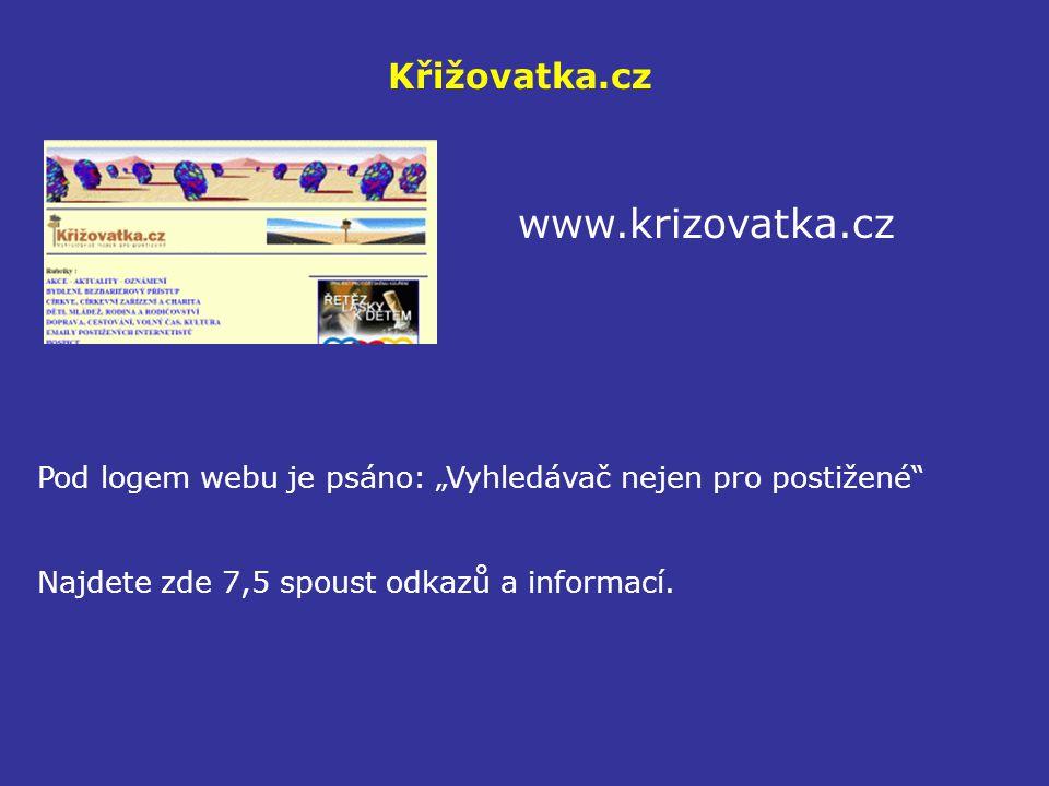 """Křižovatka.cz www.krizovatka.cz Pod logem webu je psáno: """"Vyhledávač nejen pro postižené"""" Najdete zde 7,5 spoust odkazů a informací."""