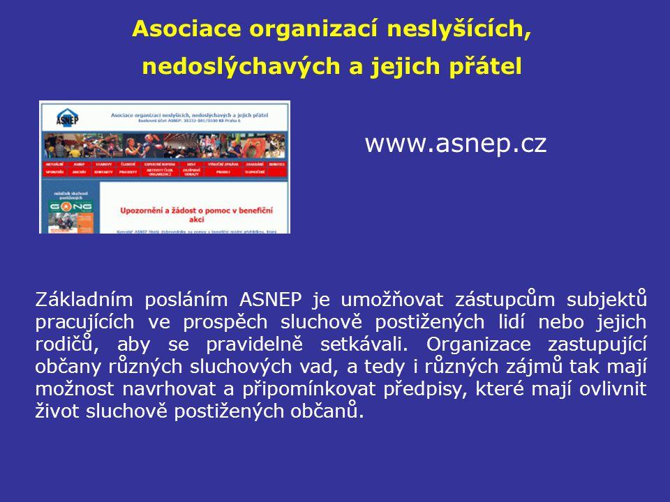 Asociace organizací neslyšících, nedoslýchavých a jejich přátel www.asnep.cz Základním posláním ASNEP je umožňovat zástupcům subjektů pracujících ve p