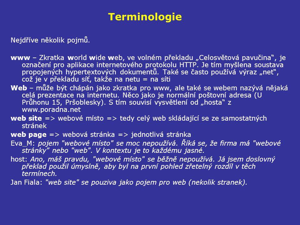 """Terminologie Nejdříve několik pojmů. www – Zkratka world wide web, ve volném překladu """"Celosvětová pavučina"""", je označení pro aplikace internetového p"""