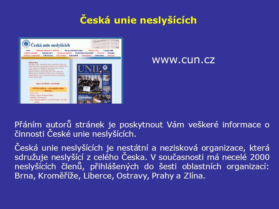 Česká unie neslyšících www.cun.cz Přáním autorů stránek je poskytnout Vám veškeré informace o činnosti České unie neslyšících. Česká unie neslyšících