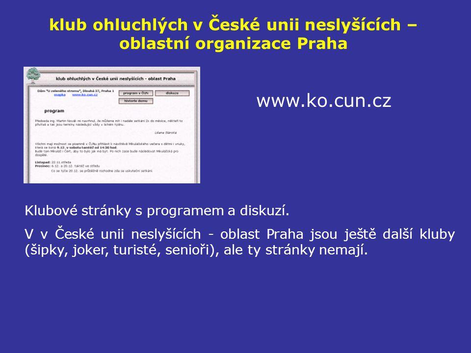 klub ohluchlých v České unii neslyšících – oblastní organizace Praha www.ko.cun.cz Klubové stránky s programem a diskuzí. V v České unii neslyšících -