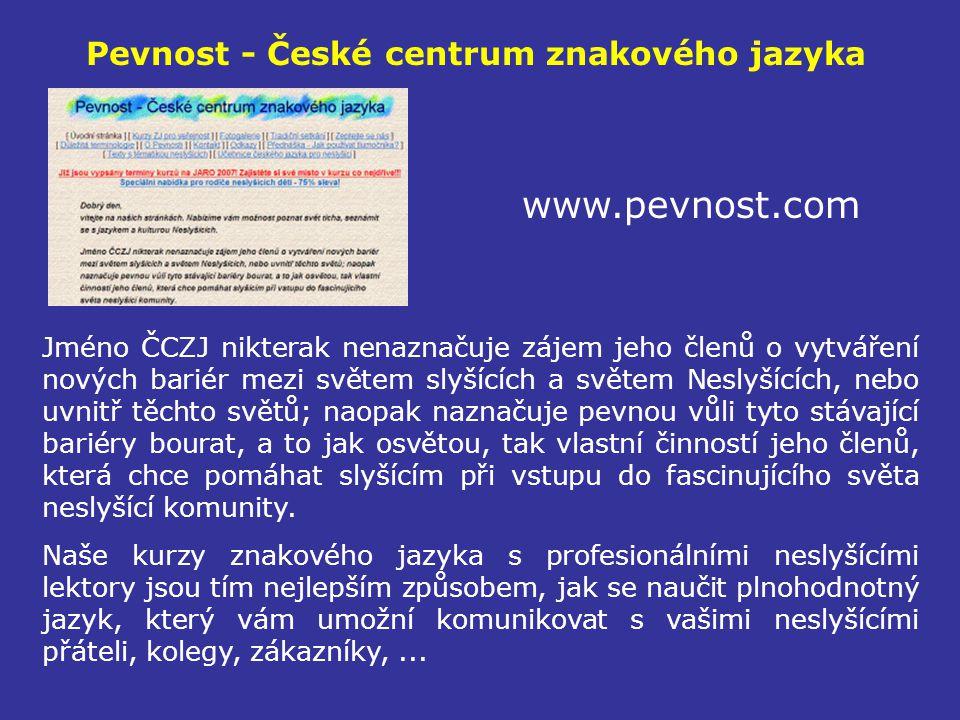Pevnost - České centrum znakového jazyka www.pevnost.com Jméno ČCZJ nikterak nenaznačuje zájem jeho členů o vytváření nových bariér mezi světem slyšíc