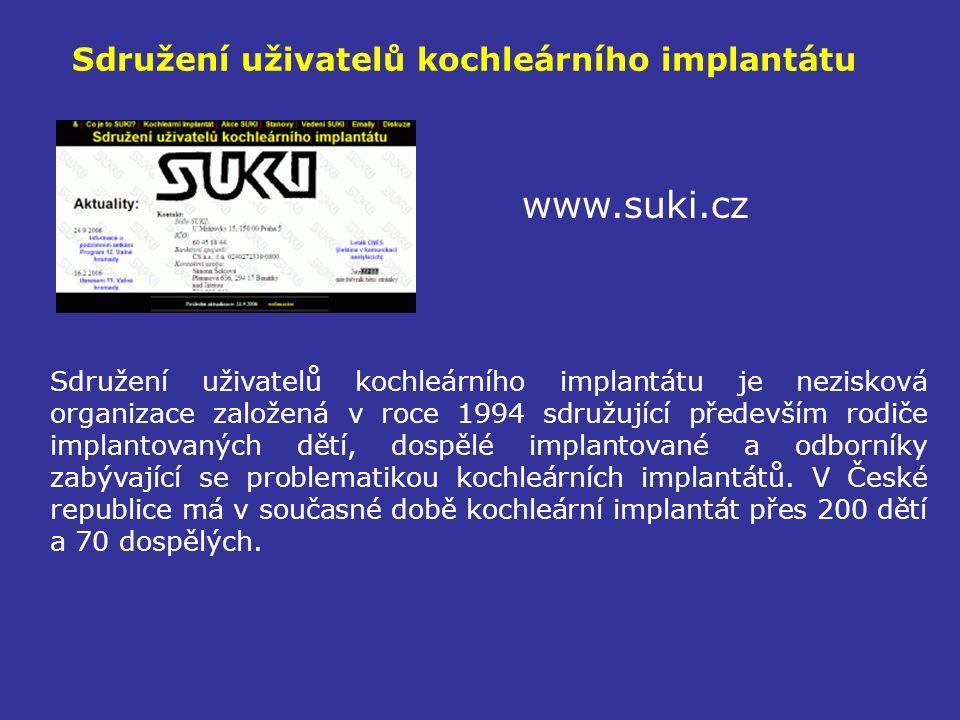 Sdružení uživatelů kochleárního implantátu www.suki.cz Sdružení uživatelů kochleárního implantátu je nezisková organizace založená v roce 1994 sdružuj