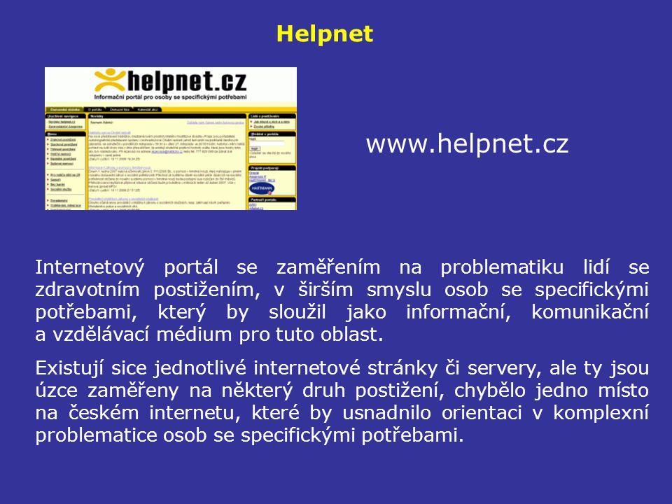 Helpnet www.helpnet.cz Internetový portál se zaměřením na problematiku lidí se zdravotním postižením, v širším smyslu osob se specifickými potřebami,
