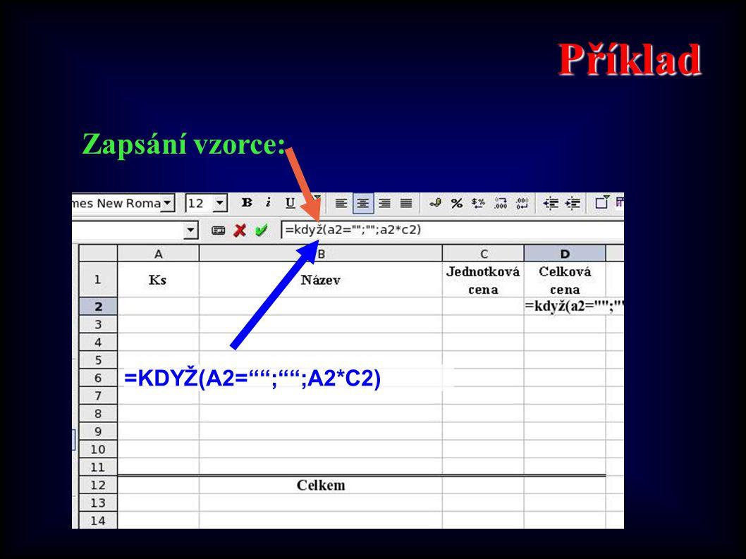 """Příklad Zapsání vzorce: =KDYŽ(A2="""""""";"""""""";A2*C2)"""