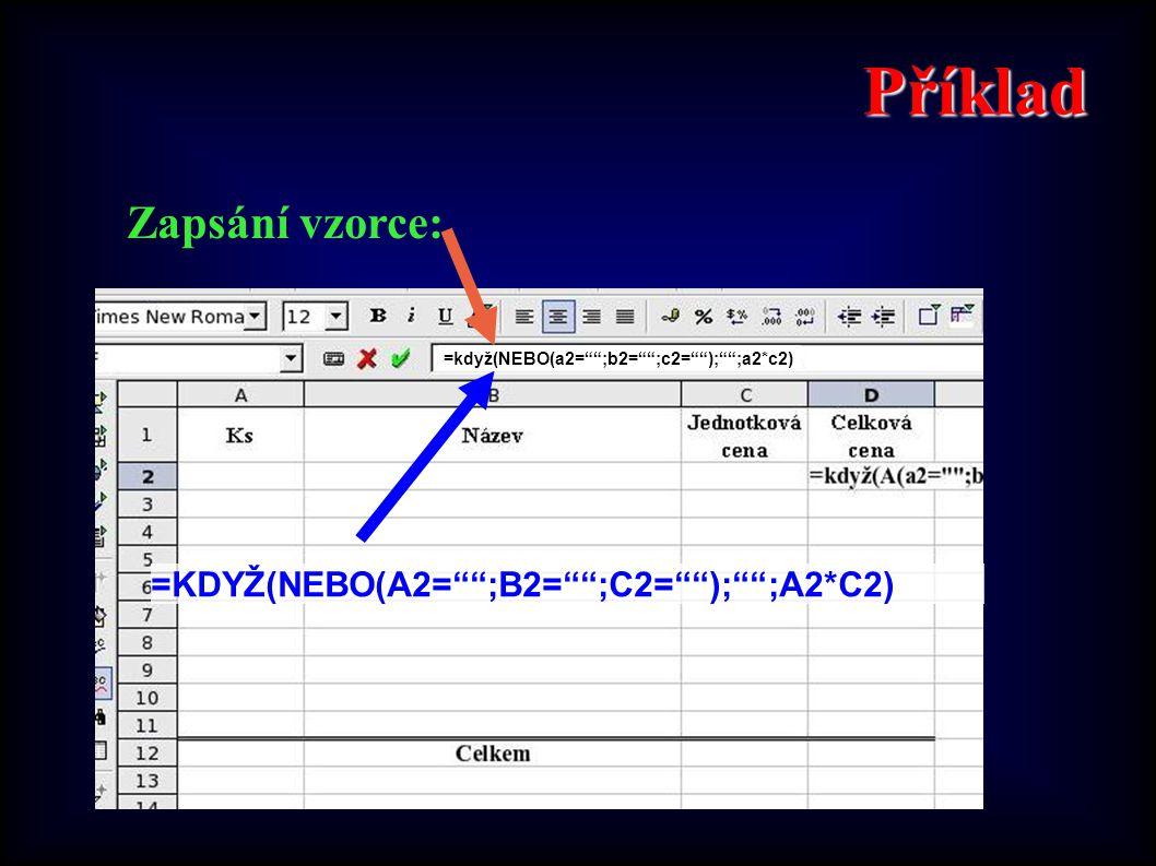 """Příklad Zapsání vzorce: =KDYŽ(NEBO(A2="""""""";B2="""""""";C2="""""""");"""""""";A2*C2) =když(NEBO(a2="""""""";b2="""""""";c2="""""""");"""""""";a2*c2)"""