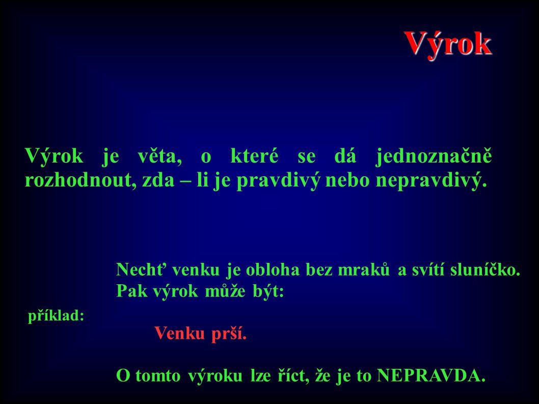 Pravda a nepravda Pro zjednodušení budeme zapisovat ohodnocení výroku PRAVDA a NEPRAVDA takto: PRAVDA = 1 NEPRAVDA = 0