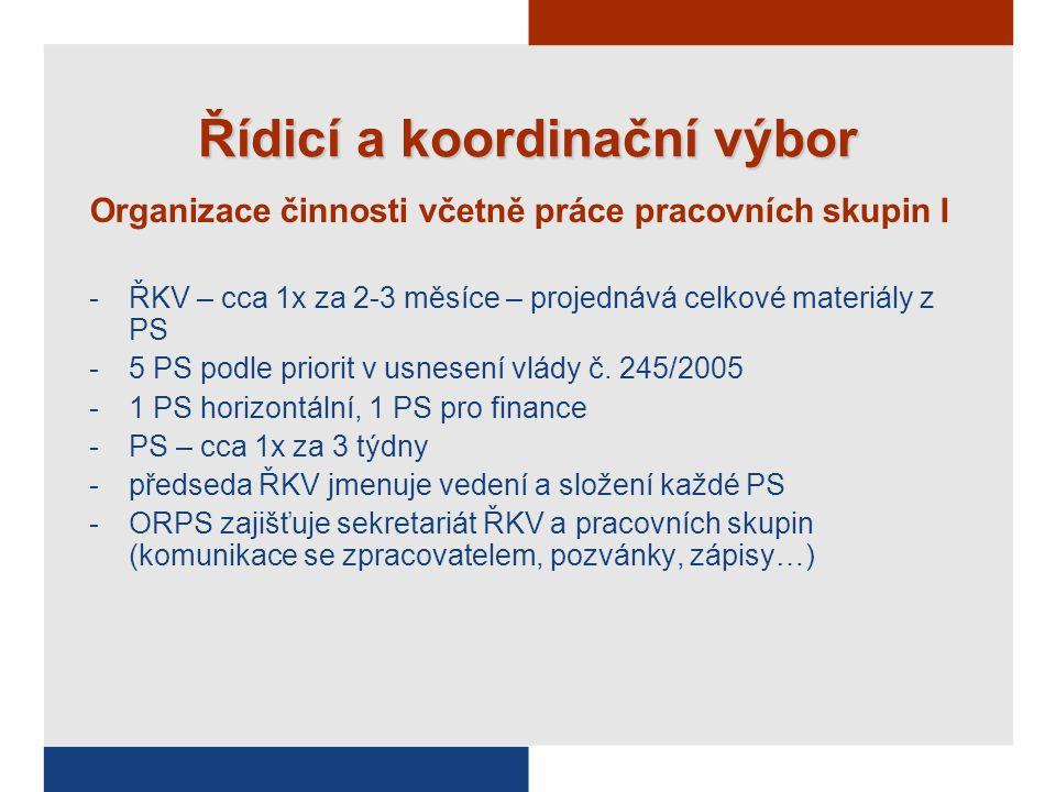 Řídicí a koordinační výbor Organizace činnosti včetně práce pracovních skupin I -ŘKV – cca 1x za 2-3 měsíce – projednává celkové materiály z PS -5 PS podle priorit v usnesení vlády č.