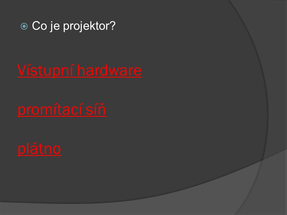 Vístupní hardware promítací síň plátno  Co je projektor