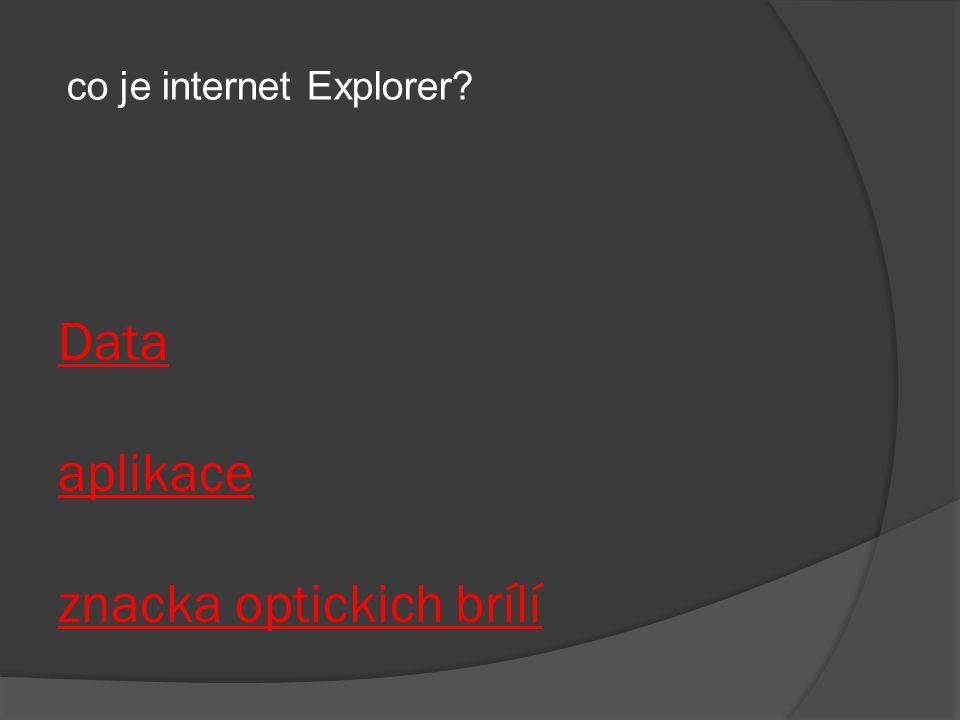 Data aplikace znacka optickich brílí co je internet Explorer