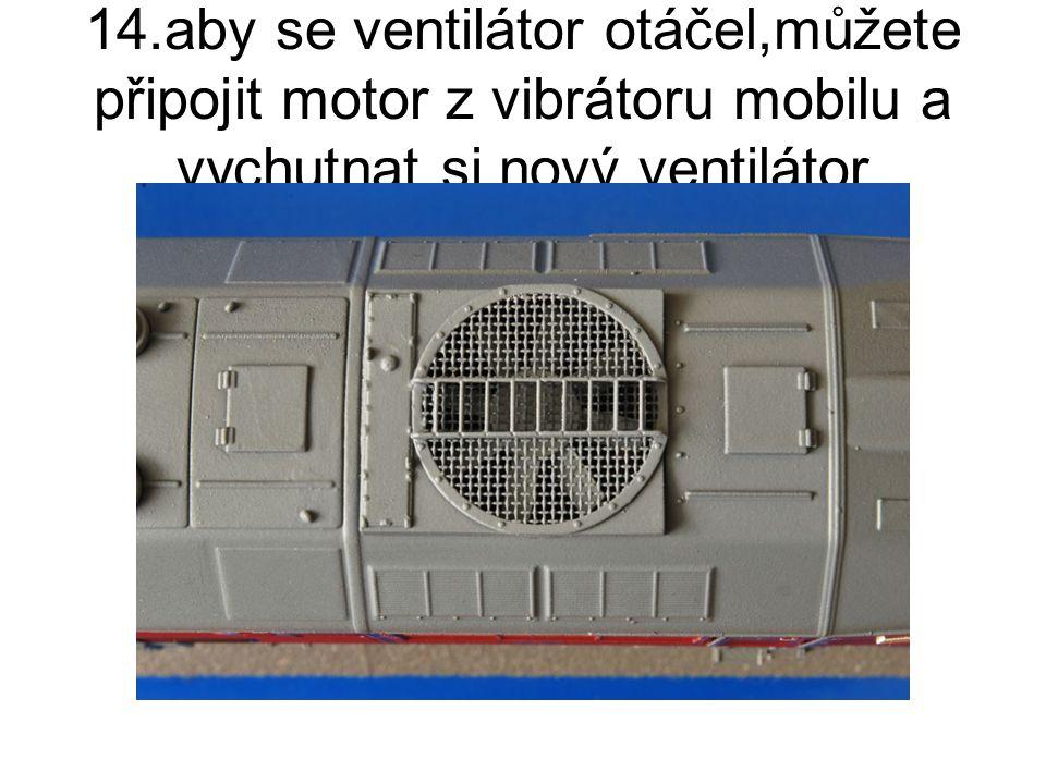 14.aby se ventilátor otáčel,můžete připojit motor z vibrátoru mobilu a vychutnat si nový ventilátor