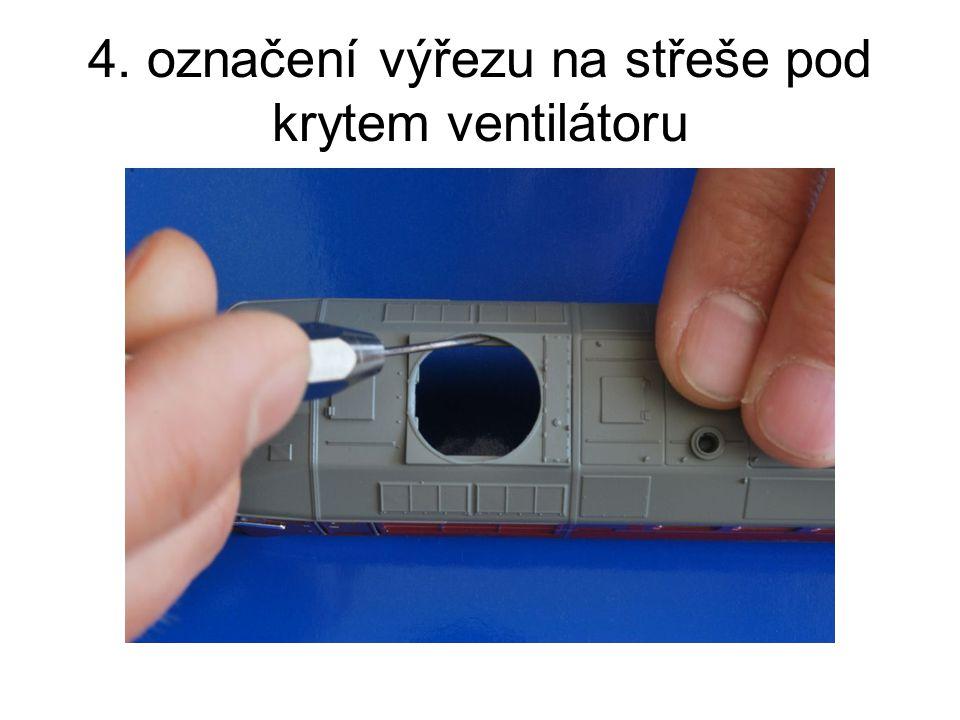 4. označení výřezu na střeše pod krytem ventilátoru
