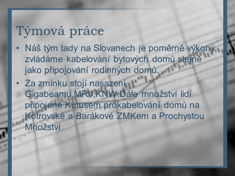 Týmová práce Náš tým tady na Slovanech je poměrně výkoný, zvládáme kabelování bytových domů stejně jako připojování rodinných domů. Za zmínku stojí na