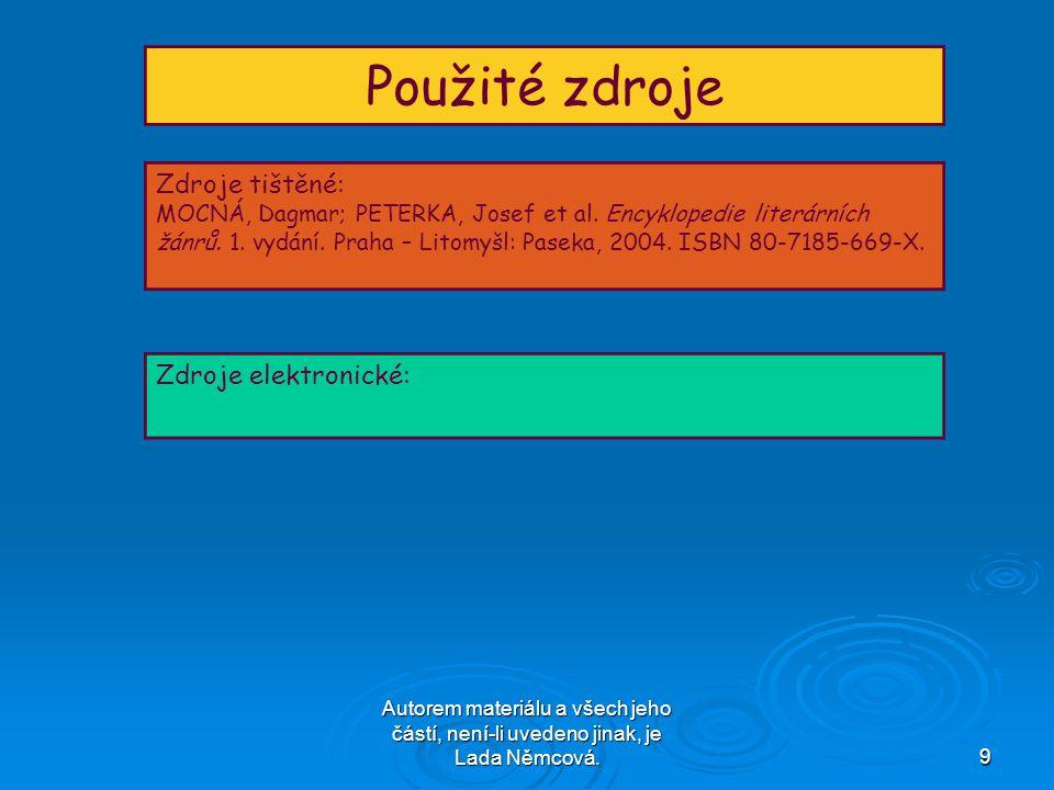 Autorem materiálu a všech jeho částí, není-li uvedeno jinak, je Lada Němcová.9 Použité zdroje Zdroje tištěné: MOCNÁ, Dagmar; PETERKA, Josef et al. Enc