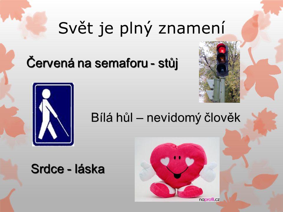 Svět je plný znamení Červená na semaforu - stůj Bílá hůl – nevidomý člověk Srdce - láska