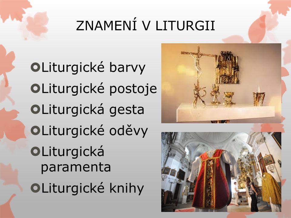 ZNAMENÍ V LITURGII  Liturgické barvy  Liturgické postoje  Liturgická gesta  Liturgické oděvy  Liturgická paramenta  Liturgické knihy