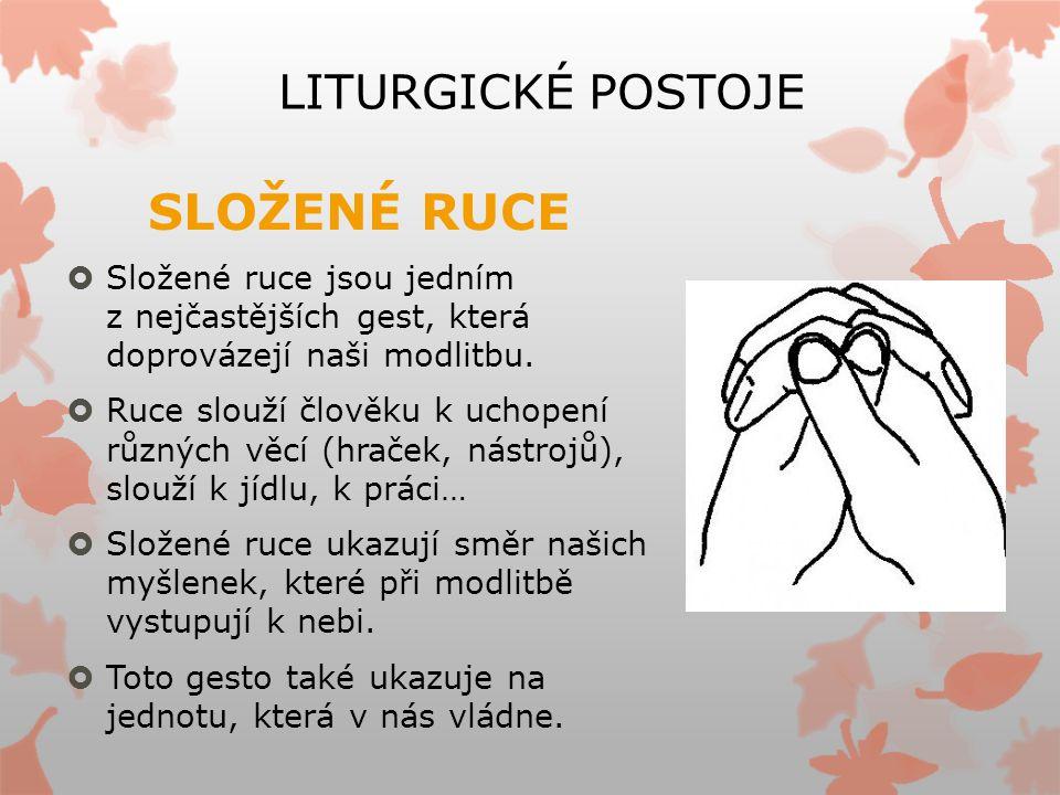 LITURGICKÉ POSTOJE SLOŽENÉ RUCE  Složené ruce jsou jedním z nejčastějších gest, která doprovázejí naši modlitbu.  Ruce slouží člověku k uchopení růz