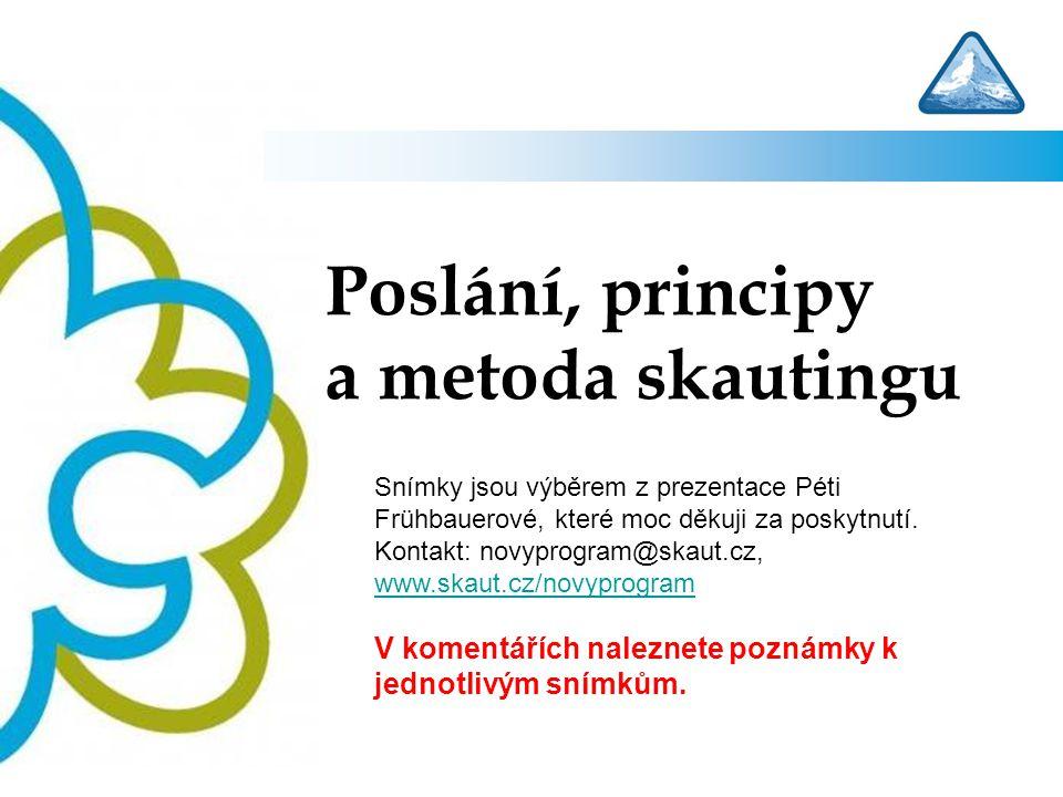 Poslání, principy a metoda skautingu Snímky jsou výběrem z prezentace Péti Frühbauerové, které moc děkuji za poskytnutí. Kontakt: novyprogram@skaut.cz