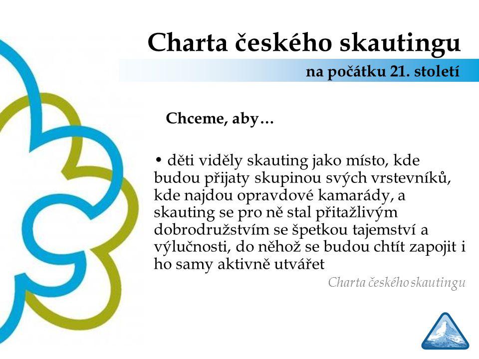 Charta českého skautingu Chceme, aby… děti viděly skauting jako místo, kde budou přijaty skupinou svých vrstevníků, kde najdou opravdové kamarády, a s